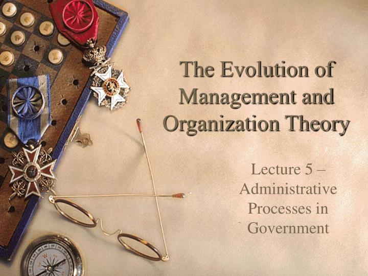 The evolution of management and organization theory l.jpg