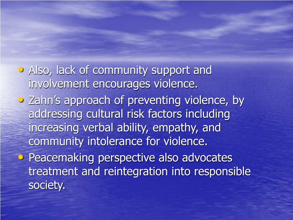 Also, lack of community support and involvement encourages violence.