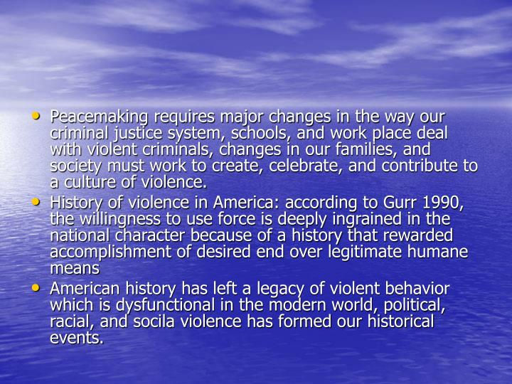 Peacemaking requires major changes in the way our criminal justice system, schools, and work place d...