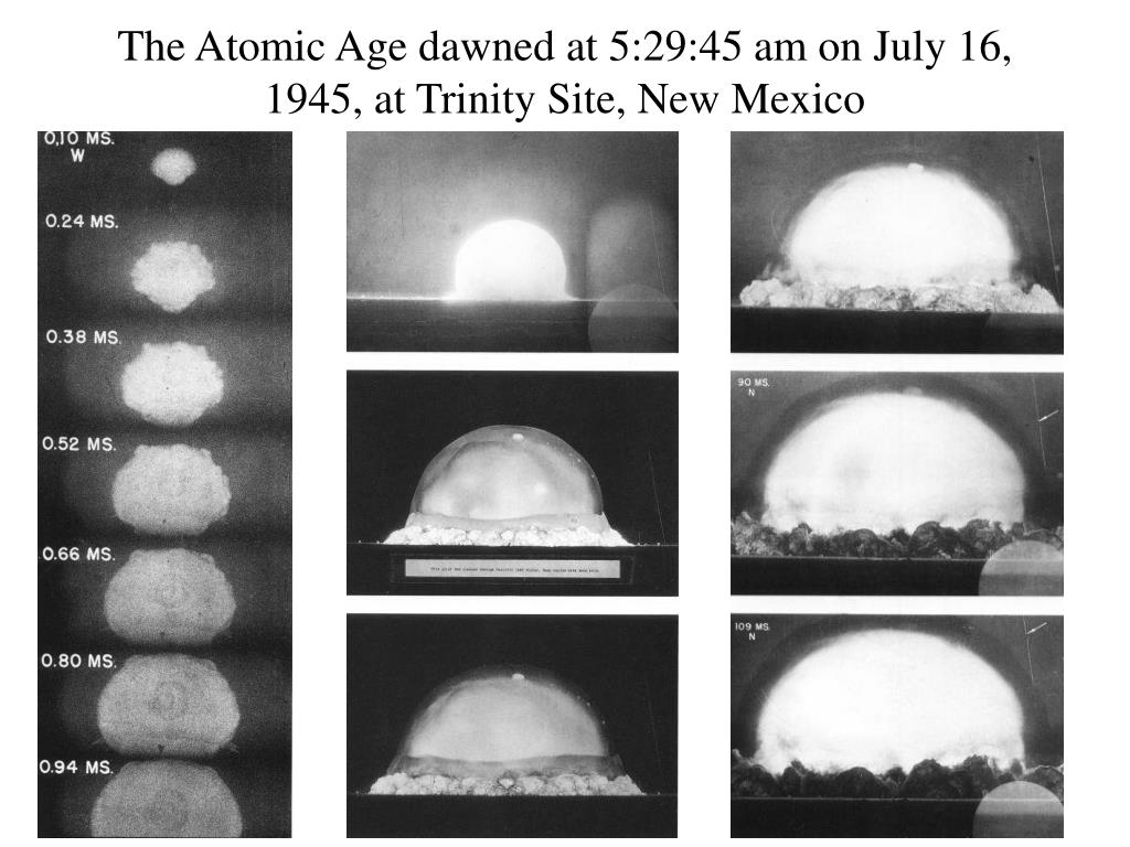 The Atomic Age dawned at 5:29:45 am on July 16, 1945, at Trinity Site, New Mexico
