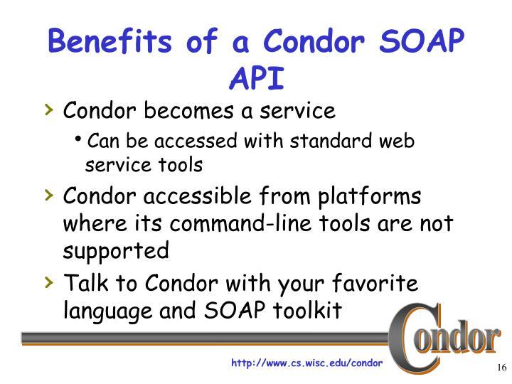 Benefits of a Condor SOAP API