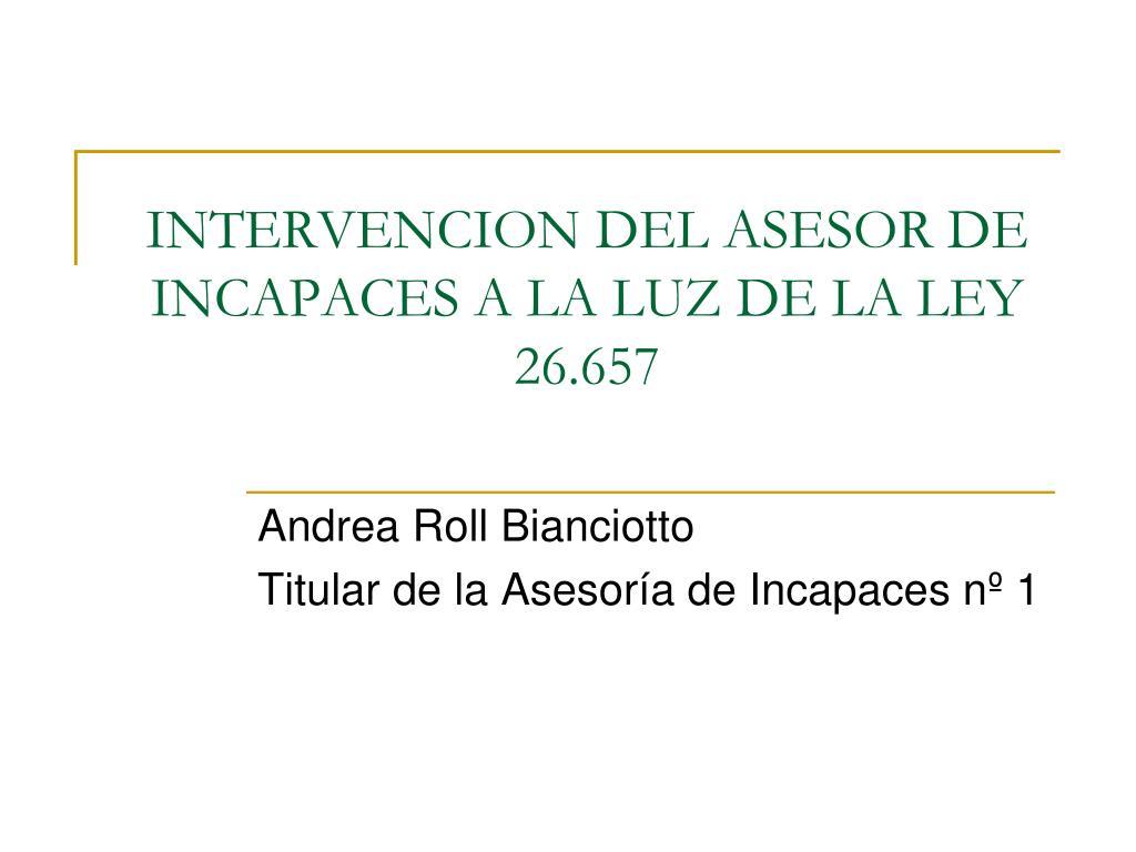 INTERVENCION DEL ASESOR DE INCAPACES A LA LUZ DE LA LEY 26.657