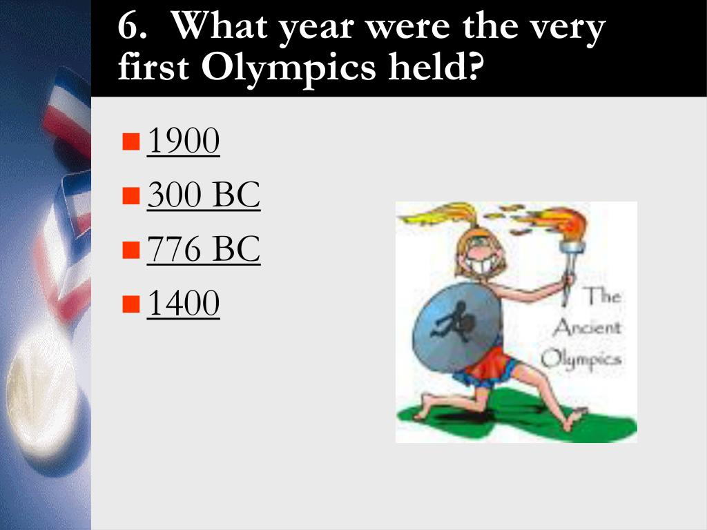 6.  What year were the very first Olympics held?