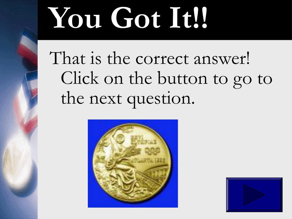 You Got It!!