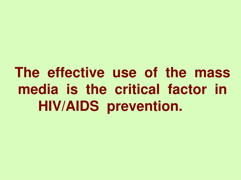 The  effective  use  of  the  mass  media  is  the  critical  factor  in  HIV/AIDS  prevention.