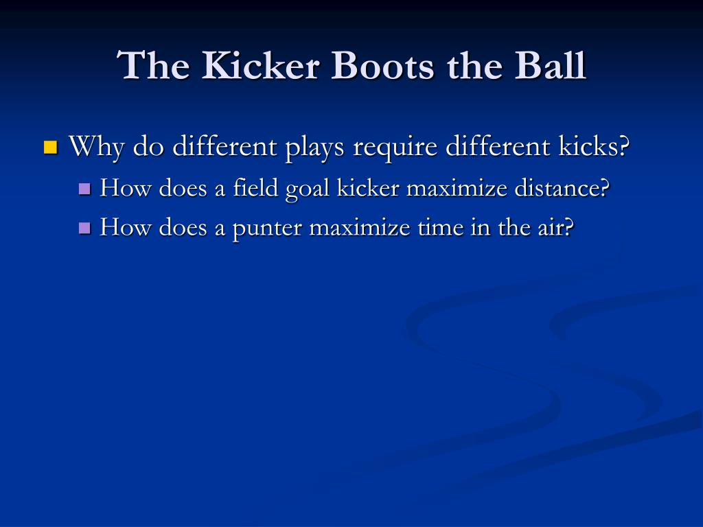 The Kicker Boots the Ball