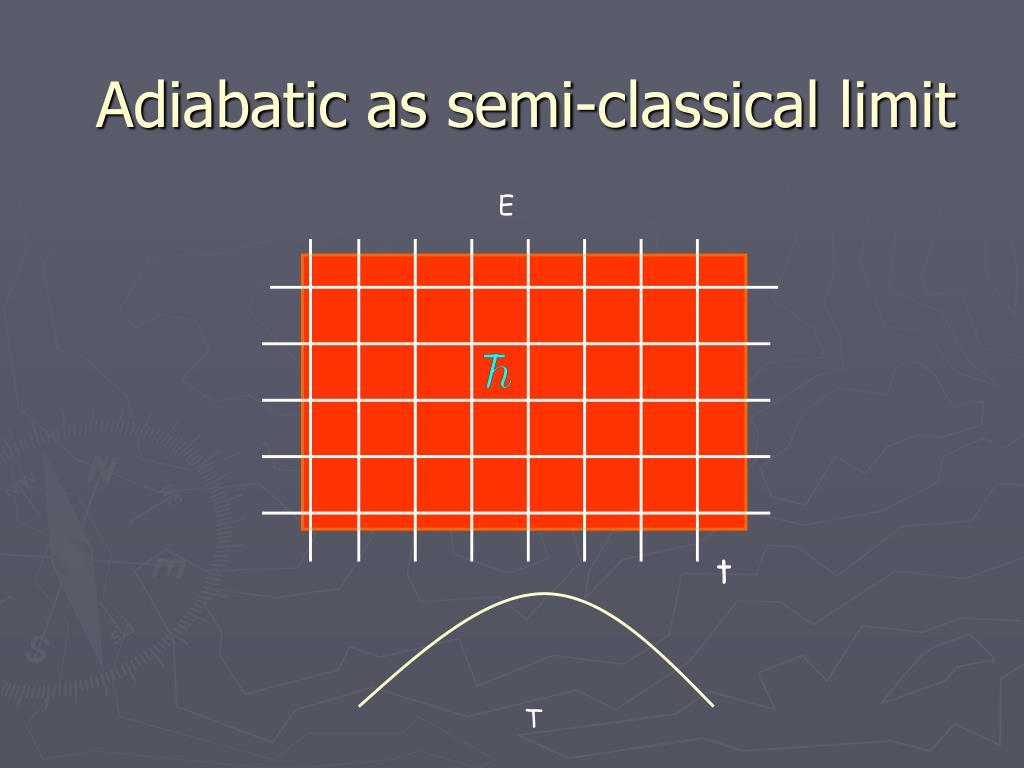 Adiabatic as semi-classical limit
