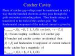 catcher cavity