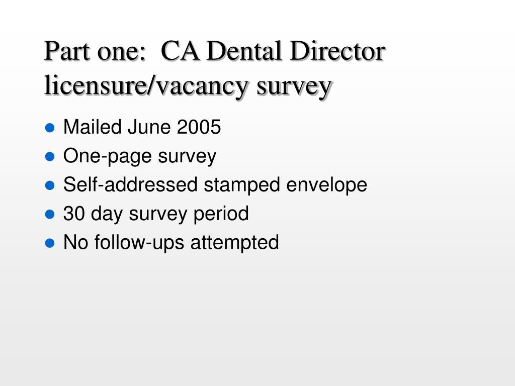 Part one:  CA Dental Director licensure/vacancy survey