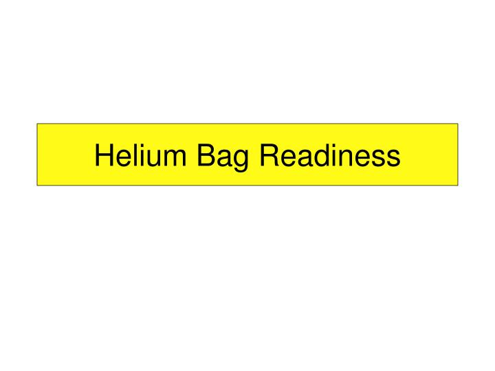 Helium bag readiness l.jpg