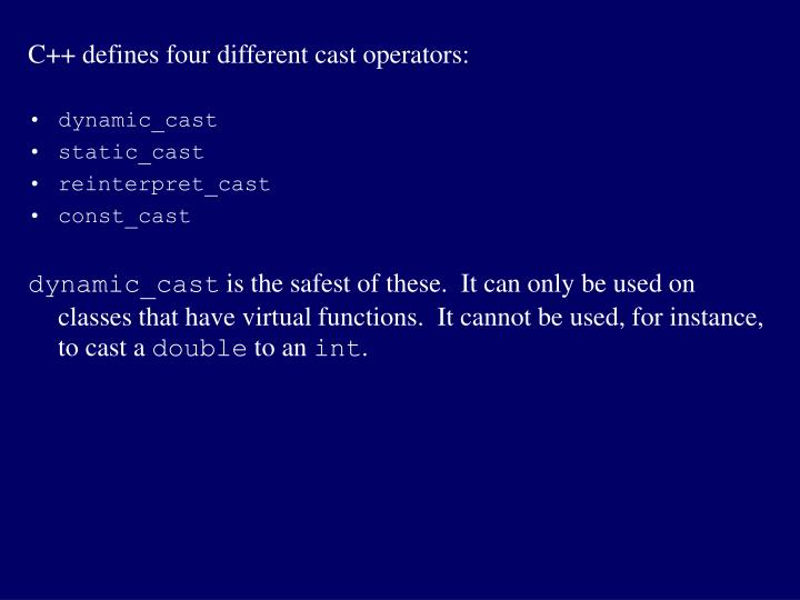 C++ defines four different cast operators: