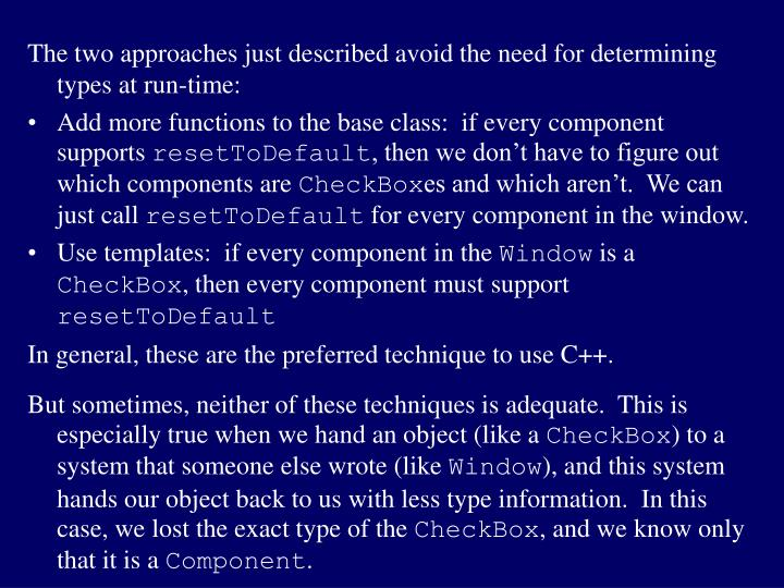 The two approaches just described avoid the need for determining types at run-time: