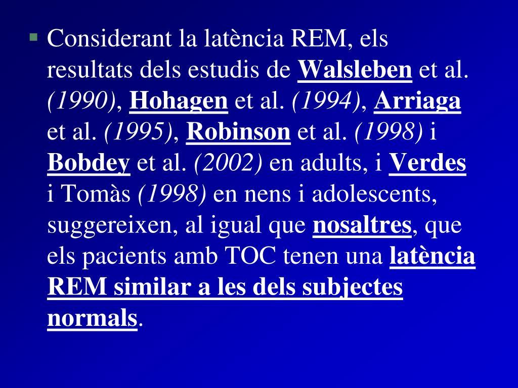 Considerant la latència REM, els resultats dels estudis de