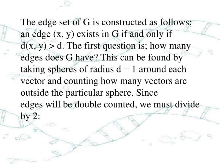 The edge set of G is constructed as follows; an edge (x, y) exists in G if and only if