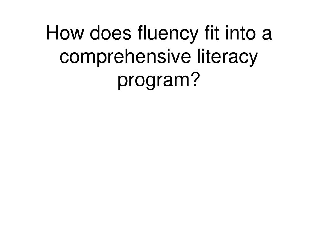 How does fluency fit into a comprehensive literacy program?