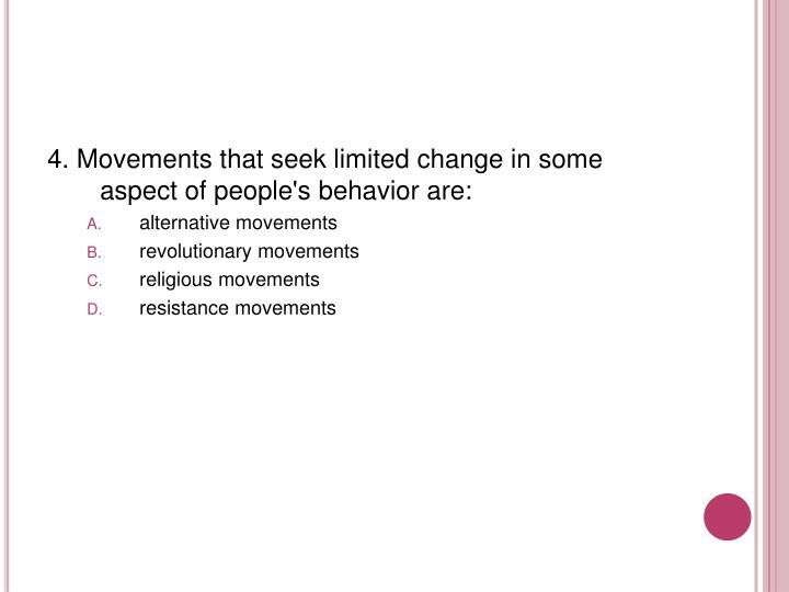 4. Movements that seek limited change in some aspect of people's behavior are: