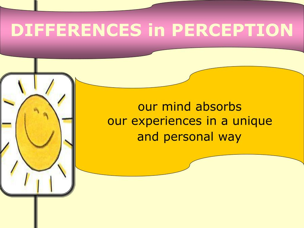 DIFFERENCES in PERCEPTION