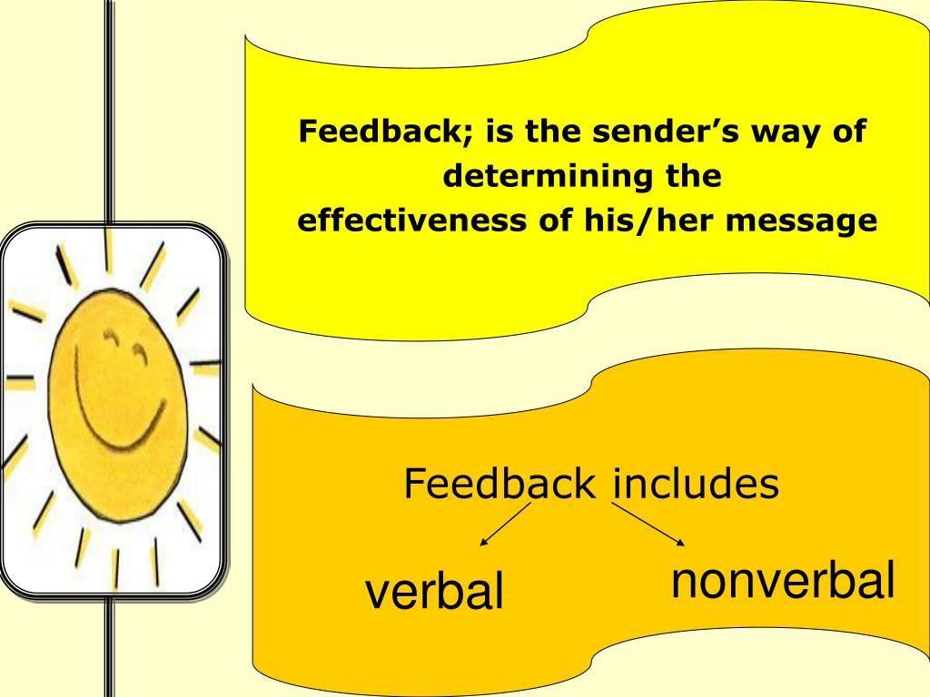 Feedback; is the sender's way of
