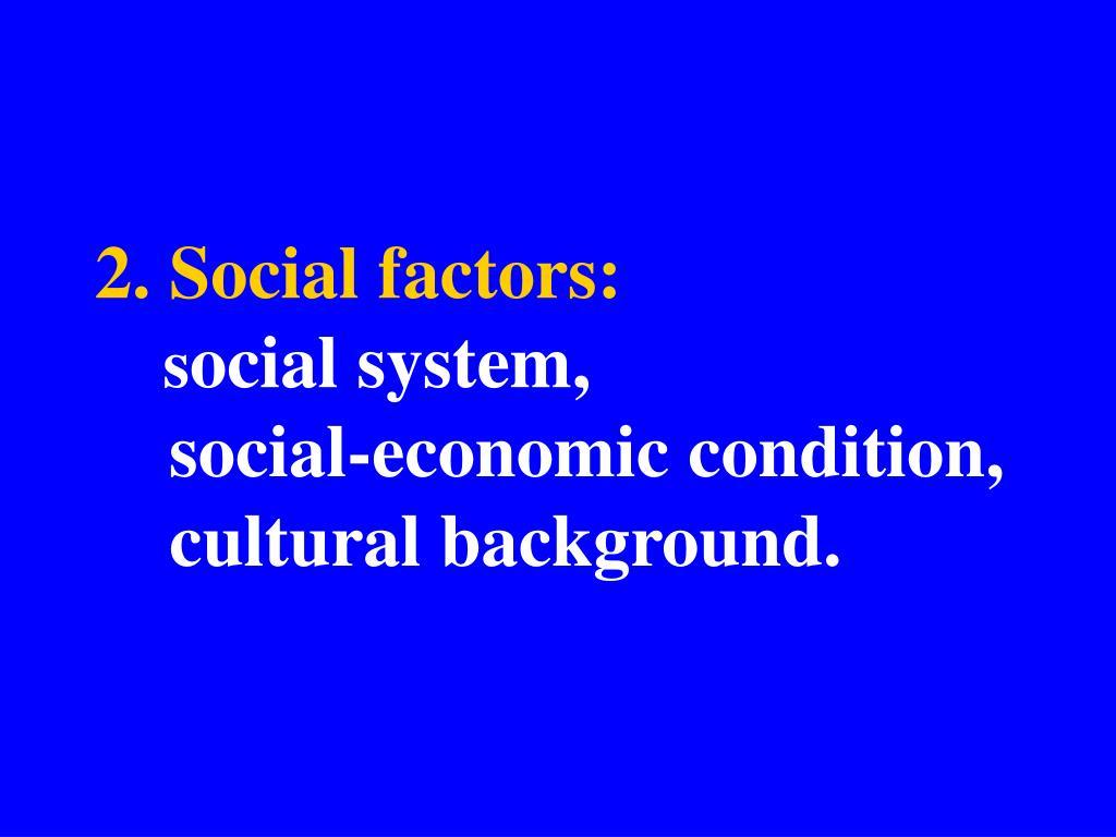 2. Social factors: