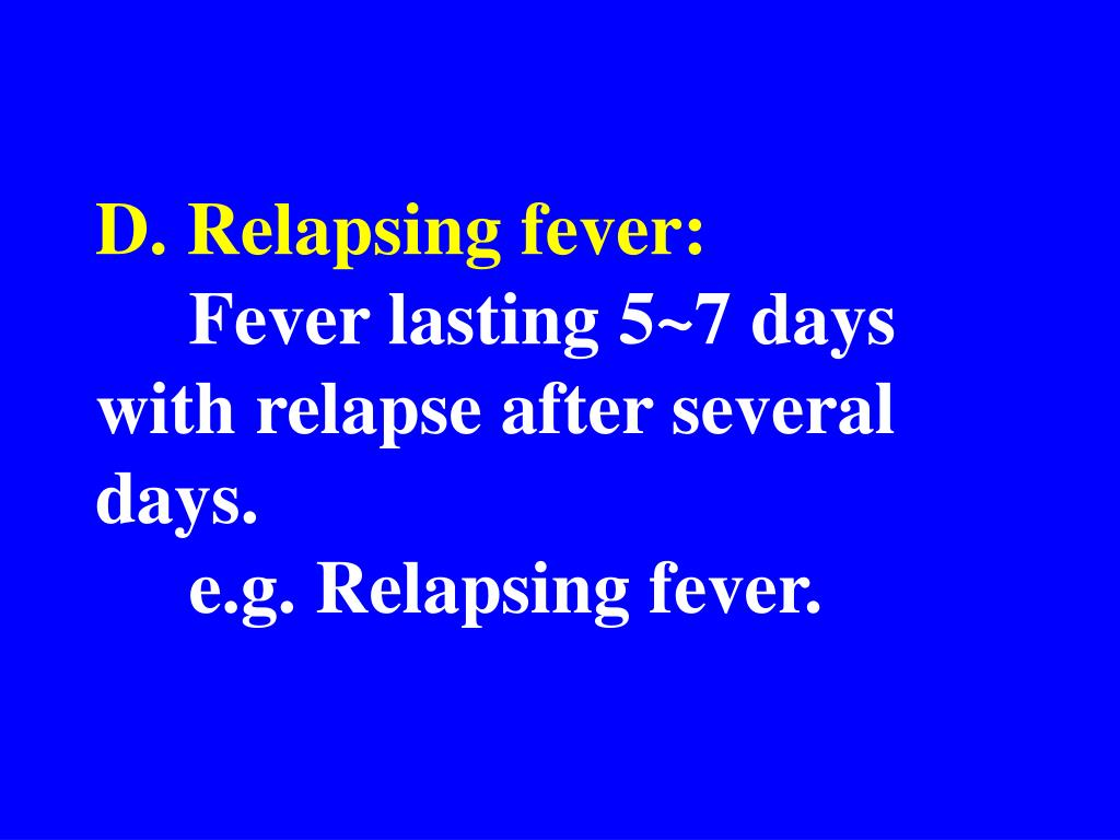 D. Relapsing fever: