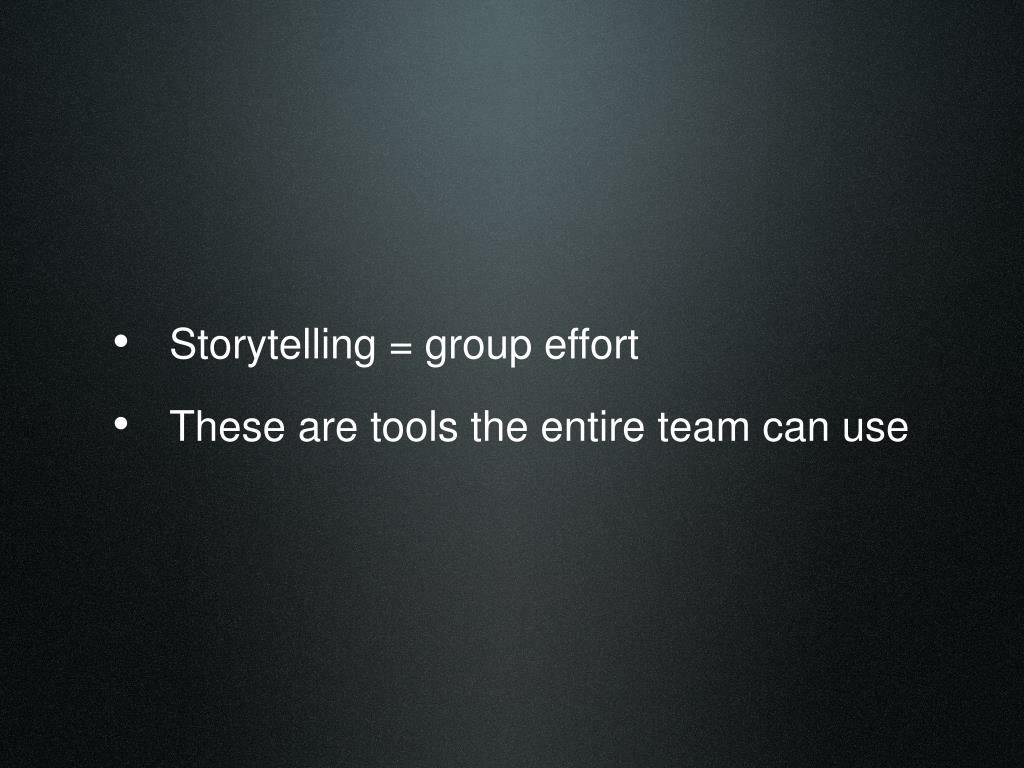 Storytelling = group effort