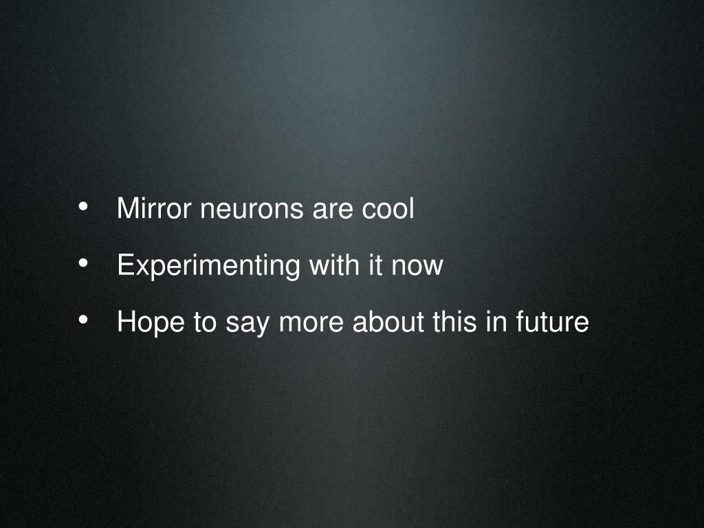 Mirror neurons are cool