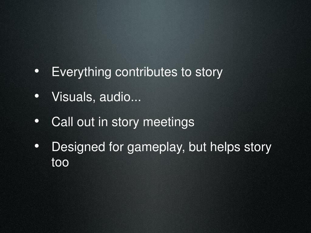 Everything contributes to story