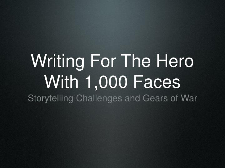 Writing for the hero with 1 000 faces l.jpg