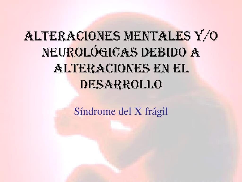 Alteraciones mentales y/o neurológicas debido a alteraciones en el desarrollo