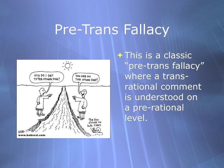 Pre-Trans Fallacy