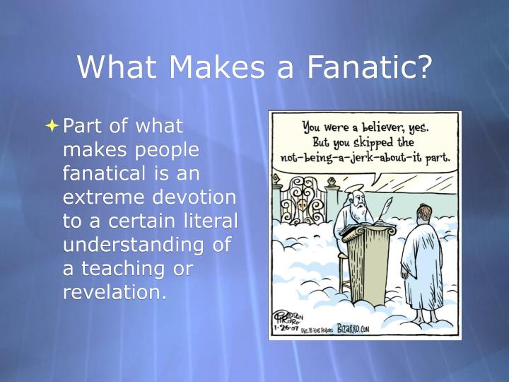 What Makes a Fanatic?