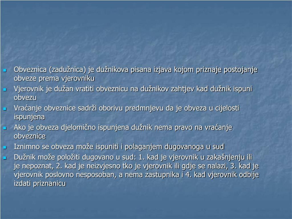 Obveznica (zadužnica) je dužnikova pisana izjava kojom priznaje postojanje obveze prema vjerovniku