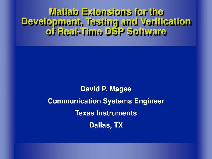 Matlab extensions for the development testing and verification of real time dsp software