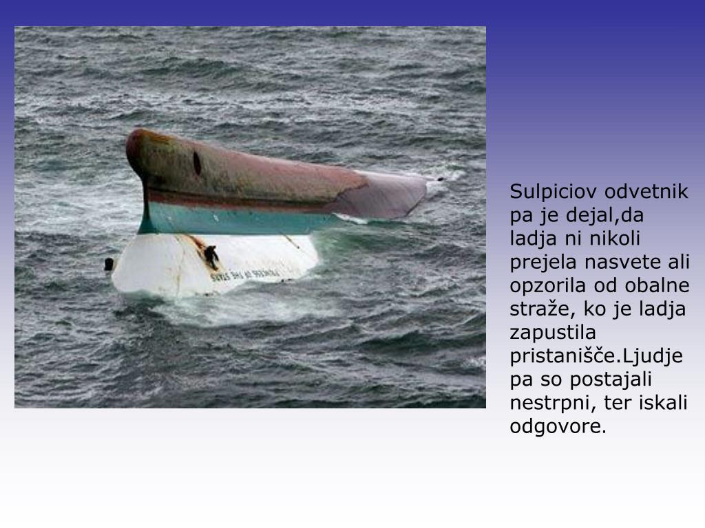 Sulpiciov odvetnik pa je dejal,da ladja ni nikoli prejela nasvete ali opzorila od obalne straže, ko je ladja zapustila pristanišče.Ljudje pa so postajali nestrpni, ter iskali odgovore