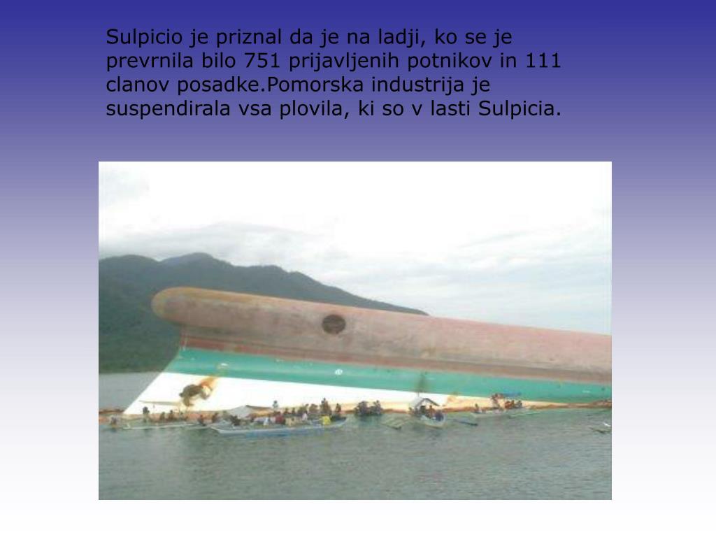Sulpicio je priznal da je na ladji, ko se je prevrnila bilo 751 prijavljenih potnikov in 111 clanov posadke.Pomorska industrija je suspendirala vsa plovila, ki so v lasti Sulpicia.