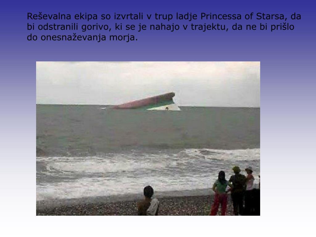 Reševalna ekipa so izvrtali v trup ladje Princessa of Starsa, da bi odstranili gorivo, ki se je nahajo v trajektu, da ne bi prišlo do onesnaževanja morja.