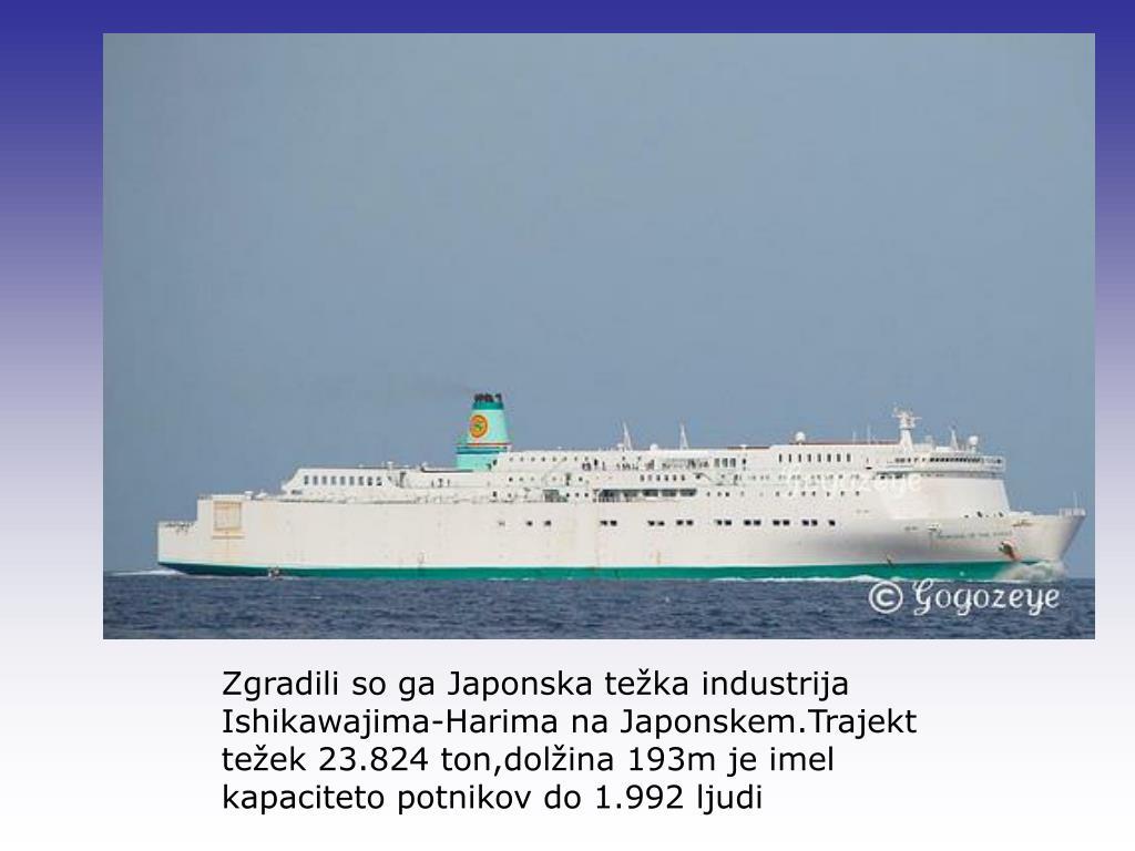 Zgradili so ga Japonska težka industrija Ishikawajima-Harima na Japonskem.Trajekt težek 23.824 ton,dolžina 193m je imel kapaciteto potnikov do 1.992 ljudi