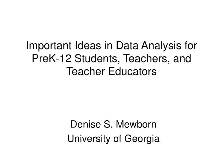 Important ideas in data analysis for prek 12 students teachers and teacher educators l.jpg