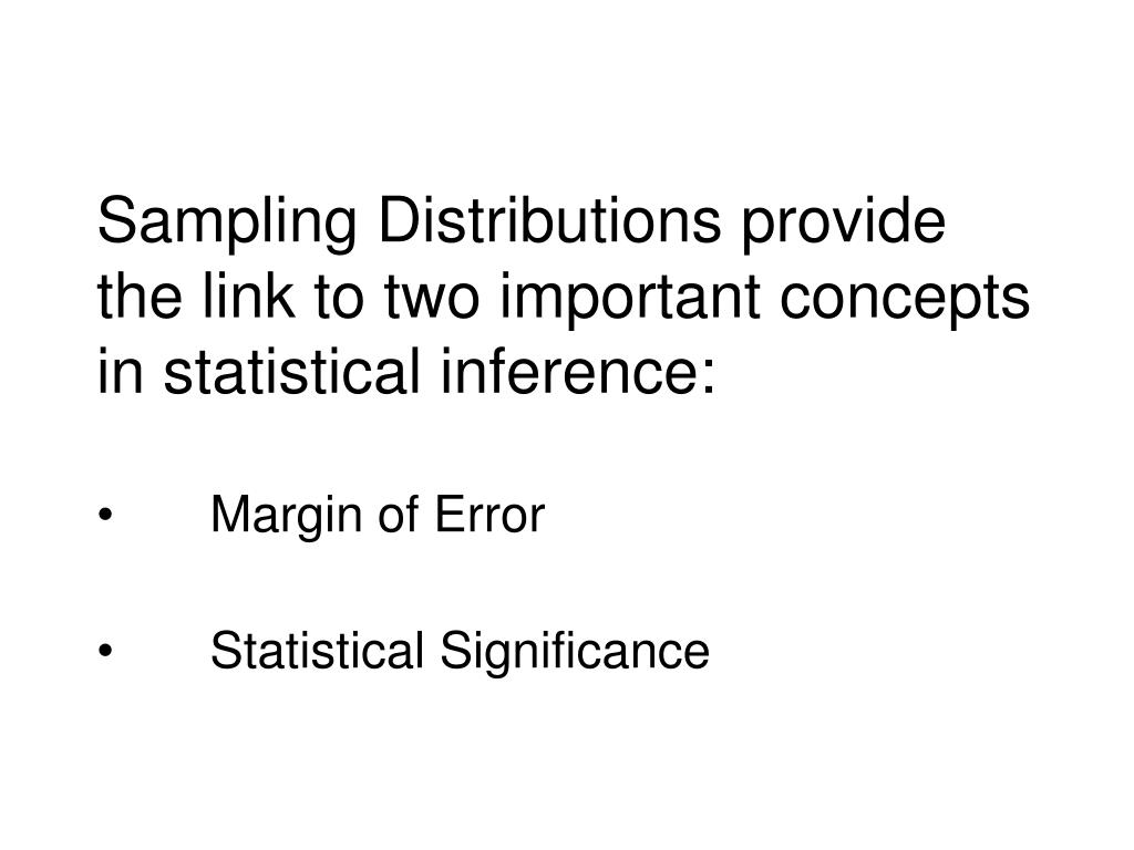 Sampling Distributions provide the link to two important concepts in statistical inference: