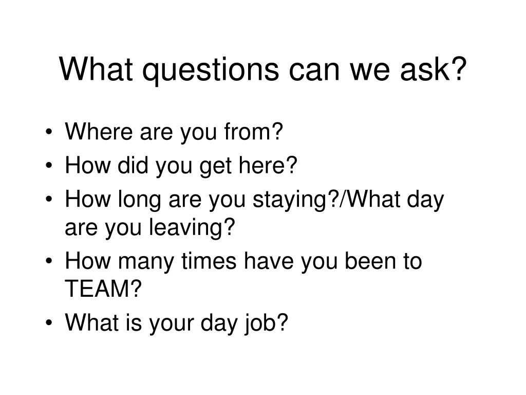 What questions can we ask?