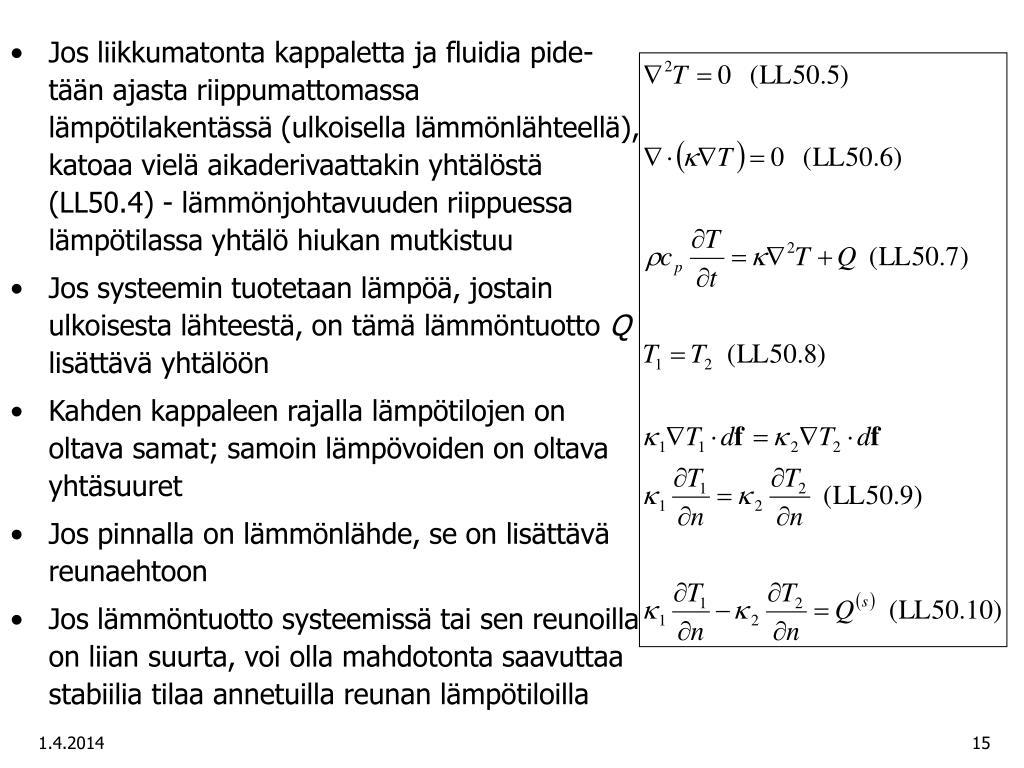 Jos liikkumatonta kappaletta ja fluidia pide-tään ajasta riippumattomassa lämpötilakentässä (ulkoisella lämmönlähteellä), katoaa vielä aikaderivaattakin yhtälöstä (LL50.4) - lämmönjohtavuuden riippuessa lämpötilassa yhtälö hiukan mutkistuu