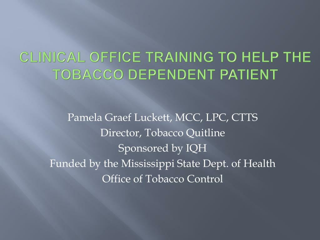 CLINICAL OFFICE TRAINING TO HELP THE TOBACCO DEPENDENT PATIENT
