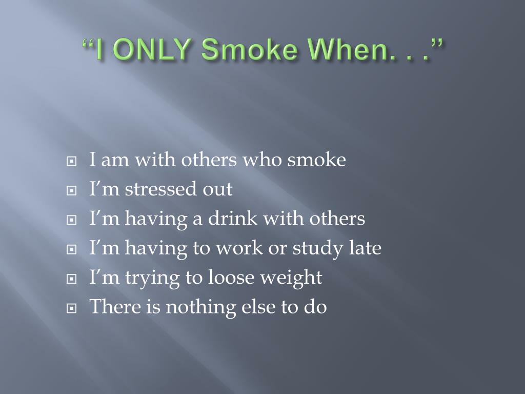 """""""I ONLY Smoke When. . ."""""""