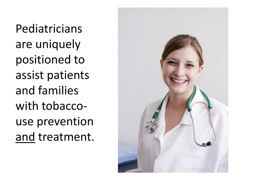 Pediatricians are uniquely positioned to assist patients and families with tobacco-use prevention