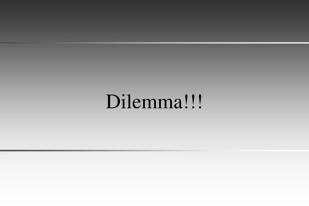 Dilemma!!!