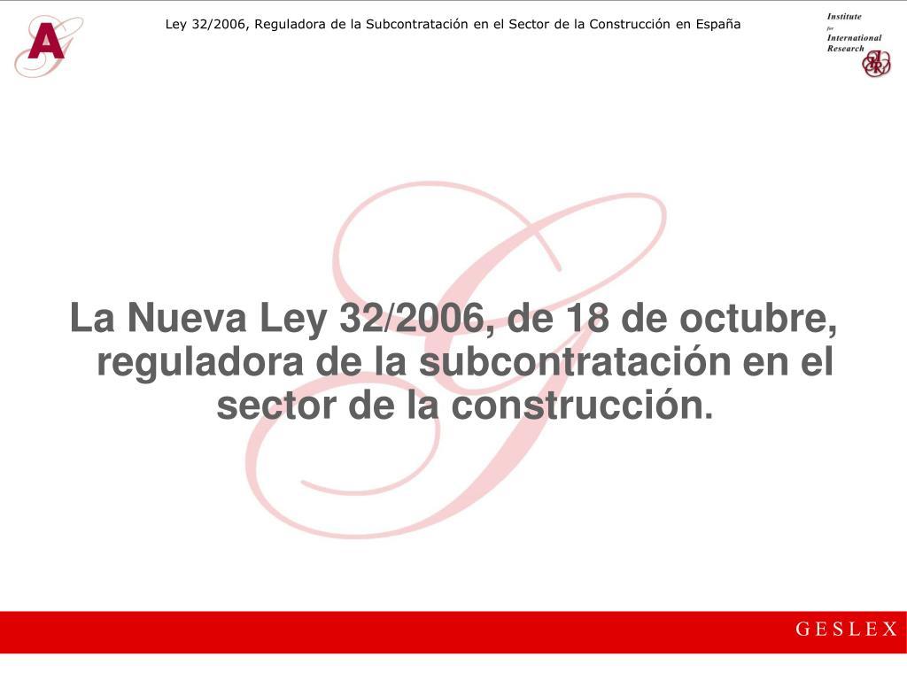 La Nueva Ley 32/2006, de 18 de octubre, reguladora de la subcontratación en el  sector de la construcción