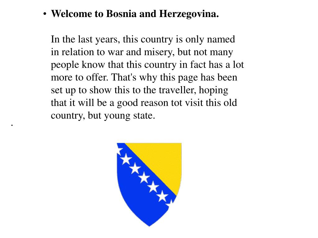 Welcome to Bosnia and Herzegovina.