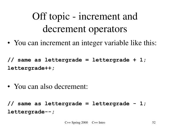 Off topic - increment and decrement operators