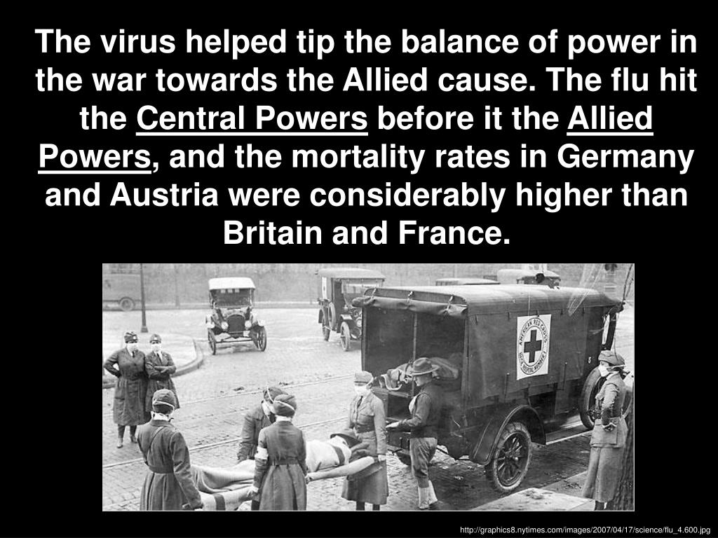 The virus helped tip the balance of power in the war towards the Allied cause. The flu hit the