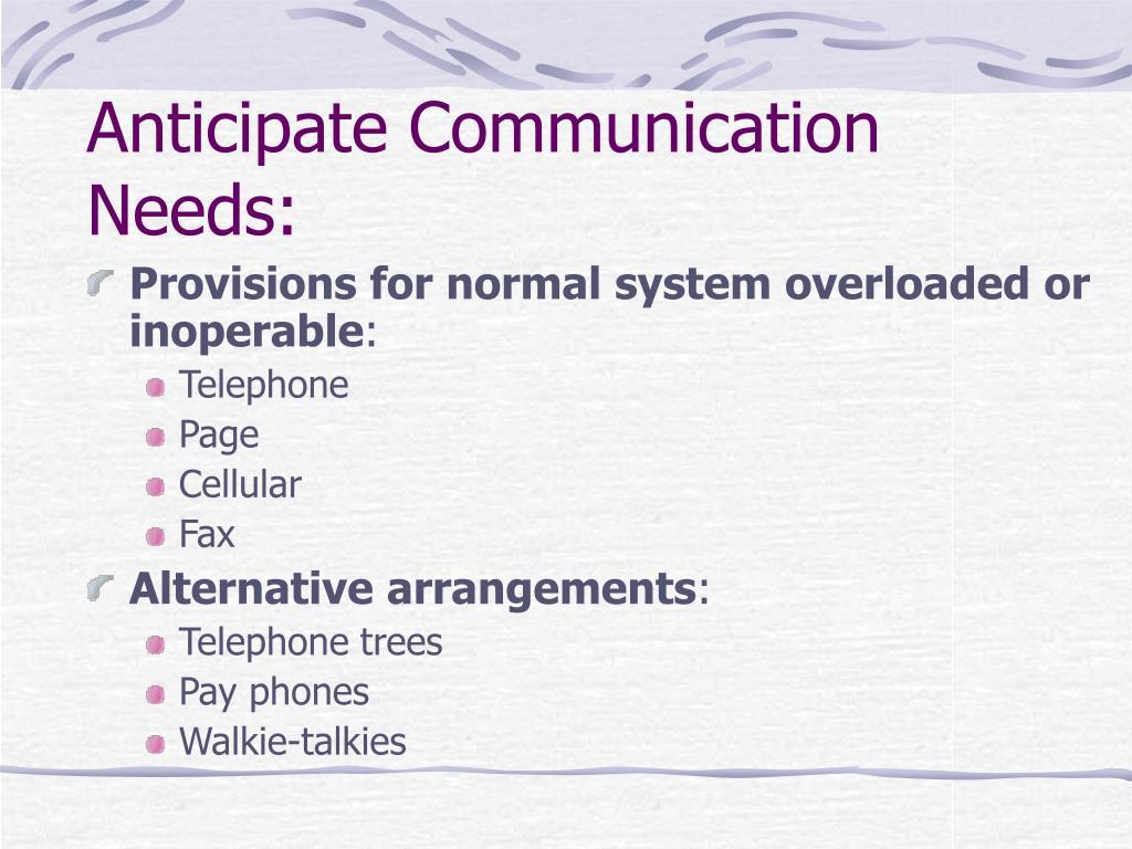 Anticipate Communication Needs: